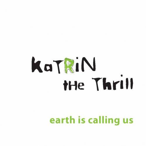 Katrin The Thrill - Earth is calling us